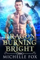 Dragon Burning Bright ebook by Michelle Fox