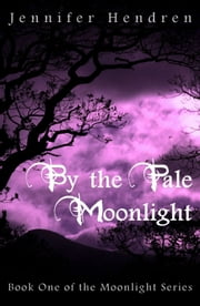 By the Pale Moonlight (Book One of the Moonlight Series) ebook by Jennifer Hendren