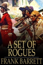 A Set of Rogues - Their Wicked Conspiracy, and a True Account of Their Travels and Adventures ebook by Frank Barrett