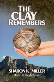 The Clay Remembers ebook by Sharon Miller