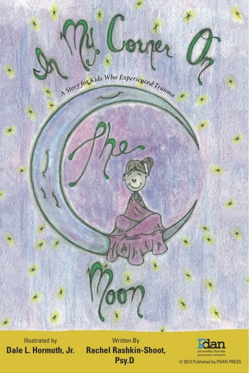 In my Corner on the Moon - A Story for Kids Who Experienced Trauma ebook by Rachel Rashkin-­Shoot, MS, Psy.D