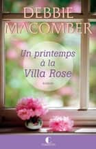 Un printemps à la Villa Rose ebook by Florence Bertrand,Debbie Macomber
