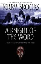 A Knight Of The Word - The Word and the Void: Book Two ebook by Terry Brooks