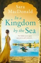 In a Kingdom by the Sea: An enchantingly beautiful and heartbreaking historical romance novel ebook by Sara MacDonald