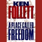 A Place Called Freedom audiobook by Ken Follett