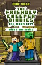 The Friendly Creeper Diaries: The Moon City, Book 5 and Book 6 ebook by Mark Mulle