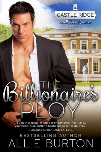 The Billionaire's Ploy - Castle Ridge Small Town Romance ebook by Allie Burton