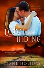 Love in Hiding - Love Beyond Danger, #1 ebook by Diane Holiday