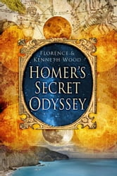 Homer's Secret Odyssey ebook by Kenneth Wood,Florence Wood