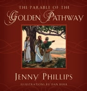 The Parable of the Golden Pathway ebook by Jenny Phillips,Dan Burr