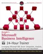 Knight's Microsoft Business Intelligence 24-Hour Trainer ebook by Brian Knight, Devin Knight, Adam Jorgensen,...