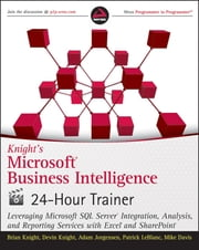 Knight's Microsoft Business Intelligence 24-Hour Trainer ebook by Brian Knight,Devin Knight,Adam Jorgensen,Patrick LeBlanc,Mike Davis