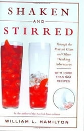 Shaken and Stirred - Through the Martini Glass and Other Drinking Adventures ebook by William L. Hamilton