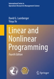 Linear and Nonlinear Programming ebook by David G. Luenberger,Yinyu Ye