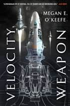 Velocity Weapon eBook by Megan E. O'Keefe