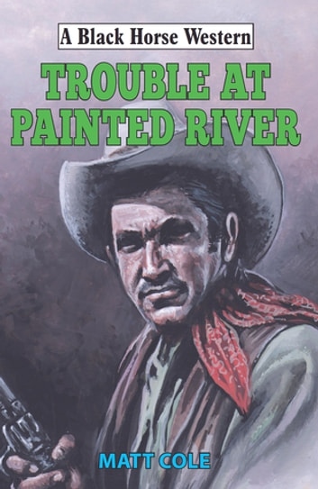 Trouble at Painted River ebook by Matt Cole