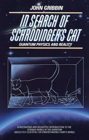 In Search of Schrodinger's Cat - Quantum Physics And Reality ebook by John Gribbin