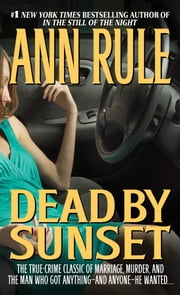 Dead by Sunset: Perfect Husband, Perfect Killer? - Perfect Husband, Perfect Killer? ebook by Ann Rule