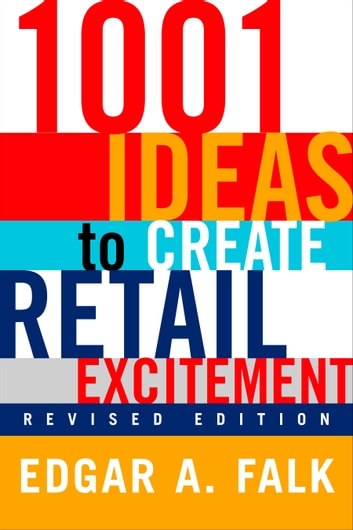 1001 Ideas to Create Retail Excitement - (Revised & Updated) ebook by Edgar A. Falk