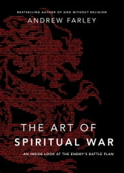 The Art of Spiritual War - An Inside Look at the Enemy's Battle Plan ebook by Andrew Farley