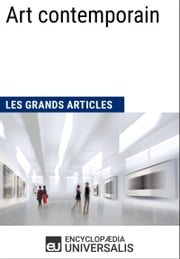 Art contemporain (Les Grands Articles d'Universalis) ebook by Encyclopaedia Universalis, Les Grands Articles