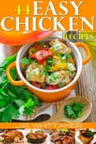 44 Easy Chicken Recipes ebook by J. R. Whittaker