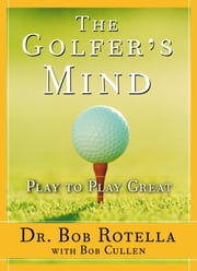 The Golfer's Mind - Play to Play Great ebook by