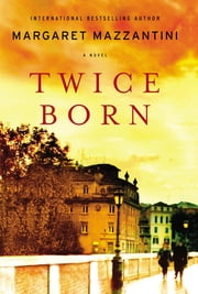 Twice Born - A Novel (Movie Tie-In) ebook by Margaret Mazzantini,Ann Gagliardi