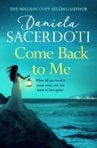 Come Back to Me (A Seal Island novel) - A gripping love story from the author of THE ITALIAN VILLA ebook by Daniela Sacerdoti