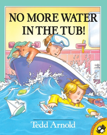 No More Water in the Tub! eBook by Tedd Arnold