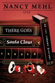 There Goes Santa Claus: An Ivy Towers Mystery - Book 4 ebook by Nancy Mehl