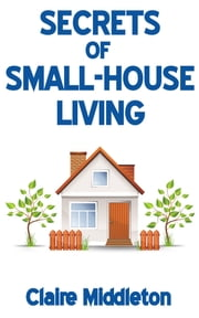 Secrets of Small-House Living ebook by Claire Middleton