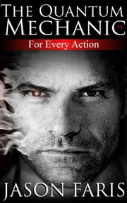 For Every Action: Part One of the Quantum Mechanic series ebook by Jason Faris