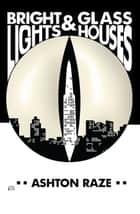 Bright Lights & Glass Houses ebook by Ashton Raze