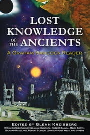 Lost Knowledge of the Ancients: A Graham Hancock Reader - A Graham Hancock Reader ebook by Glenn Kreisberg