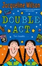 Double Act ebook by Jacqueline Wilson, Nick Sharratt, Sue Heap