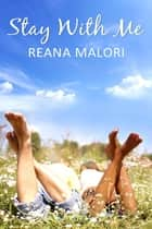 Stay With Me ebook by Reana Malori