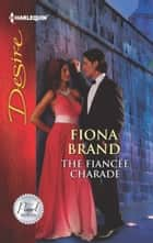 The Fiancee Charade ebook by Fiona Brand