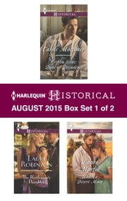 Harlequin Historical August 2015 - Box Set 1 of 2 - Griffin Stone: Duke of Decadence\The Bootlegger's Daughter\Under a Desert Moon ebook by Carole Mortimer,Lauri Robinson,Laura Martin