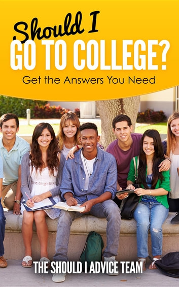 Should I Go to College? - Get the Answers You Need ebook by The Should I Advice Team