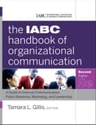 The IABC Handbook of Organizational Communication ebook by Tamara Gillis,IABC