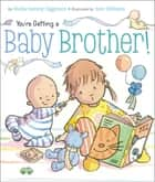 You're Getting a Baby Brother! - with audio recording ebook by Sheila Sweeny Higginson, Sam Williams