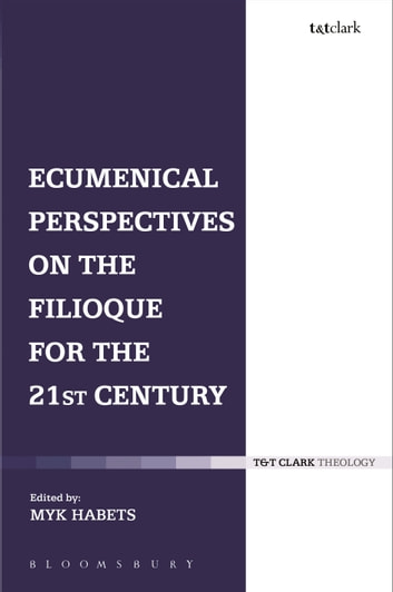 Ecumenical Perspectives on the Filioque for the 21st Century ebook by
