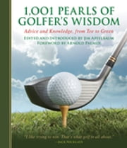 1,001 Pearls of Golfers' Wisdom - Advice and Knowledge, from Tee to Green ebook by Jim Apfelbaum, Arnold Palmer