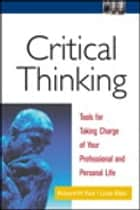 Critical Thinking: Tools for Taking Charge of Your Professional and Personal Life - Tools for Taking Charge of Your Professional and Personal Life ebook by Richard Paul, Linda Elder
