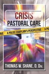 Crisis Pastoral Care: A Police Chaplain's Perspective ebook by Thomas Shane