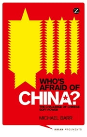 Who's Afraid of China? - The Challenge of Chinese Soft Power ebook by Doctor Michael Barr