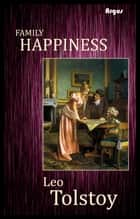 Family Happiness ebook by Leo Tolstoy
