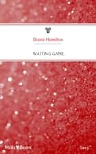 Waiting Game ebook by Diana Hamilton