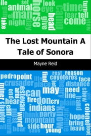 The Lost Mountain: A Tale of Sonora ebook by Mayne Reid